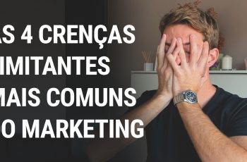 AS 4 CRENÇAS LIMITANTES MAIS COMUNS DO MARKETING