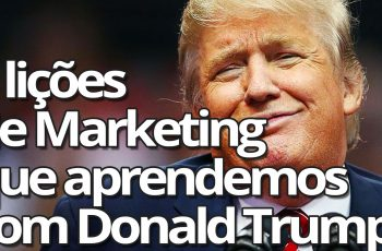3 Lições de Marketing Que Aprendemos Com Donald Trump