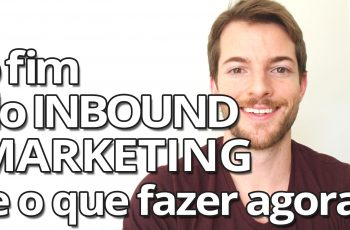 O Fim do Inbound Marketing … E O Que Está Funcionando Agora